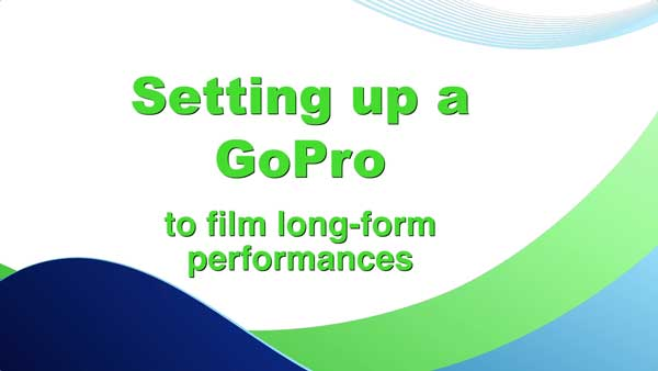 Setting up a GoPro to film long-form performances